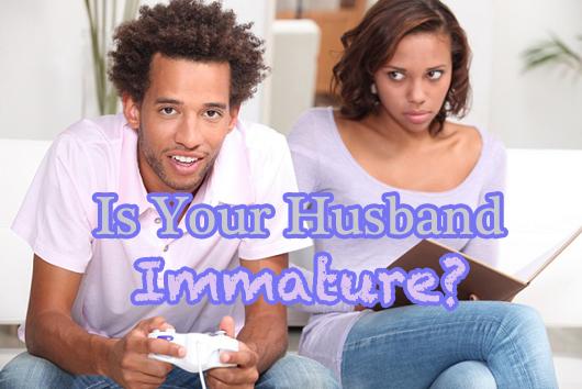 immature husband